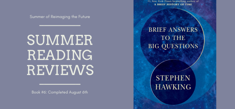 Summer Reading Review #6: Brief Answers to the Big Questions