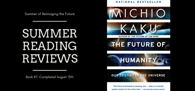 Summer Reading Review #7: The Future of Humanity